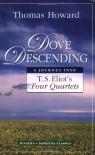 Dove Descending: A Journey into T.S. Eliot's Four Quartets (Sapientia Classics) - Thomas Howard
