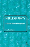 Merleau-Ponty: A Guide for the Perplexed - Eric Matthews