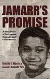 Jamarr's Promise: A True Story of Corruption, Courage, and Child Welfare - Kristin I. Morris, Joseph J. Zielinski,  Ph.D.