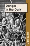 Danger in the Dark (Dark Man #7) - Peter Lancett