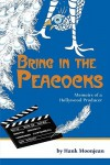 Bring in the Peacocks, or Memoirs of a Hollywood Producer - Hank Moonjean
