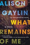 What Remains of Me: A Novel - Alison Gaylin