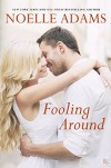 Fooling Around - Noelle  Adams