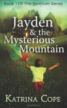 Jayden and the Mysterious Mountain - Katrina Cope