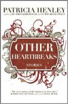 Other Heartbreaks: stories - Patricia Henley