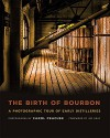 The Birth of Bourbon: A Photographic Tour of Early Distilleries - Carol Peachee, Jim Gray
