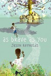 As Brave As You - Jason Reynolds