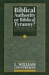 Biblical Authority or Biblical Tyranny? - L. William Countryman