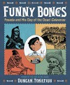 Funny Bones: Posada and His Day of the Dead Calaveras - Duncan Tonatiuh