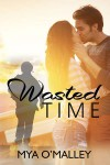 Wasted Time - Mya O'Malley