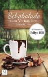 Schokolade zum Vernaschen - Welcome to Edlyn Hill - Miranda J. Fox