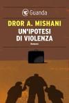 Un'ipotesi di violenza - Dror A. Mishani, Elena Loewenthal