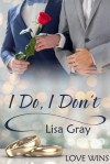 I Do, I Don't - Lisa Gray