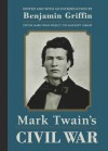 Mark Twain's Civil War: The Private History of a Campaign That Failed - Benjamin Griffin