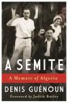 A Semite: A Memoir of Algeria - Denis Guenoun, Ann Smock, William Smock, Judith Butler