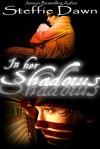 In Her Shadows - Steffie Dawn