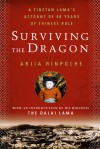 Surviving the Dragon: A Recent History of Tibet Through the Looking Glass of a Tibetan Lama - Arjia Rinpoche, Dalai Lama XIV