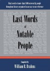 Last Words of Notable People: Final Words of More Than 3500 Noteworthy People Throughout History - William B. Brahms