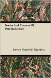 Nooks And Corners Of Pembrokeshire - Henry Thornhill Timmins