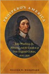 Prospero's America: John Winthrop, Jr., Alchemy, and the Creation of New England Culture, 1606-1676 - Walter W. Woodward,  Contribution by Omohundro Institute of Early American History & Culture Staff