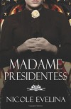 Madame Presidentess - Nicole Evelina