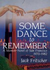 Some Dance to Remember: A Memoir-novel of San Francisco, 1970-1982 (Southern Tier Editions) - Jack Fritscher