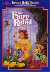 The Fairy Rebel - Lynne Reid Banks, William Geldart