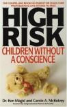 High Risk: Children Without A Conscience - Ken Magid, Carole A. McKelvey, Patricia Schroeder