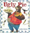Ugly Pie - Lisa Wheeler, Heather M. Solomon