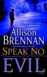 Speak No Evil (No Evil Trilogy, #1) - Allison Brennan