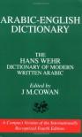 Arabic-English Dictionary: The Hans Wehr Dictionary of Modern Written Arabic - Hans Wehr, J. Milton Cowan
