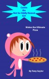Cootie the Not-So-Oddly-Named Girl Makes the Ultimate Pizza - Tony Saylor
