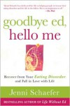 Goodbye Ed, Hello Me: Recover from Your Eating Disorder and Fall in Love with Life -