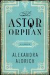 The Astor Orphan: A Memoir - Alexandra Aldrich