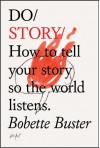 Do Story: How to tell your story so the world listens. - Bobette Buster