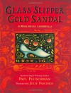Glass Slipper, Gold Sandal: A Worldwide Cinderella - Paul Fleischman, Julie Paschkis