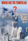 Where Did the Towers Go? Evidence of Directed Free-energy Technology on 9/11 - Judy D. Wood, Eric Larsen