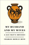 My Husband and My Wives: A Gay Man's Odyssey - Charles Rowan Beye