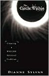 The Circle Within: Creating a Wiccan Spiritual Tradition - Dianne Sylvan