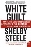White Guilt: How Blacks and Whites Together Destroyed the Promise of the Civil Rights Era - Shelby Steele