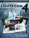 Adobe Photoshop Lightroom 4 - The Missing FAQ - Real Answers to Real Questions Asked by Lightroom Users - Victoria Bampton