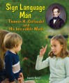 Sign Language Man: Gallaudet and His Incredible Work - Edwin Brit Wyckoff