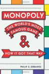 Monopoly: The World's Most Famous Game--And How It Got That Way - Philip E. Orbanes