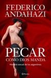 Pecar Como Dios Manda. Historia Sexual De Los Argentinos - Federico Andahazi