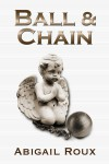 Ball & Chain - Abigail Roux