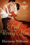 How to Fall for the Wrong Man - Harmony Williams