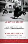 Logavina Street: Life and Death in a Sarajevo Neighborhood - Barbara Demick