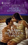 A Baby Between Them (Harlequin Intrigue #1190) - Alice Sharpe