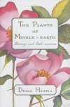 The Plants of Middle-Earth: Botany and Sub-Creation - Dinah Hazell, Marsha Mello