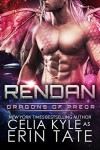 Rendan (Scifi Alien Dragon Romance) (Dragons of Preor Book 4) - Celia Kyle, Erin Tate